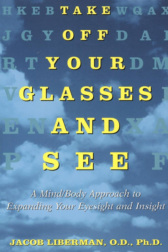 Take Off Your Glasses and See: A Mind / Body Approach to Expanding Your Eyesight and Insight als Taschenbuch