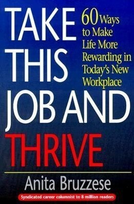Take This Job and Thrive: 60 Ways to Make Life More Rewarding in Today's New Workplace als Taschenbuch