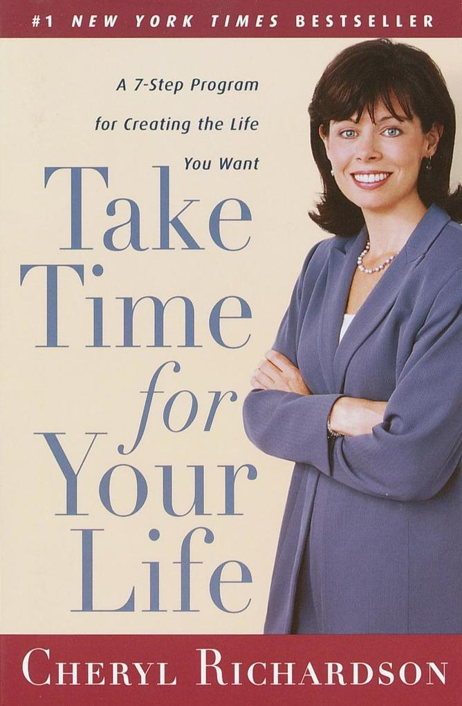 Take Time for Your Life: A 7-Step Program for Creating the Life You Want als Taschenbuch