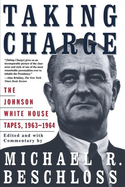 Taking Charge: The Johnson White House Tapes 1963 1964 als Taschenbuch
