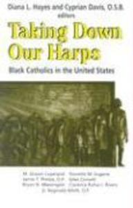 Taking Down Our Harps: Black Catholics in the United States als Taschenbuch