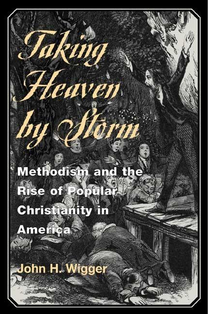 Taking Heaven by Storm: Methodism and the Rise of Popular Christianity in America als Taschenbuch