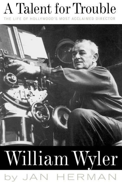 A Talent for Trouble: The Life of Hollywood's Most Acclaimed Director, William Wyler als Taschenbuch
