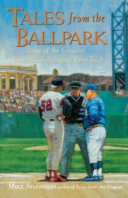 Tales from the Ballpark Tales from the Ballpark: More of the Greatest True Baseball Stories Ever Told More of the Greatest True Baseball Stories Ever als Taschenbuch
