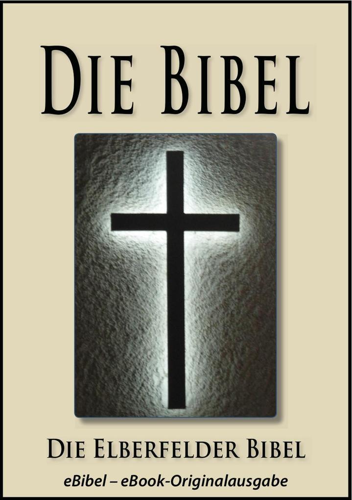 Die BIBEL  Elberfelder Ausgabe (eBibel - Für eBook-Lesegeräte optimierte Ausgabe) als eBook von Gott