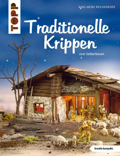 Traditionelle Krippen als Buch von Karl-Heinz Reicheneder