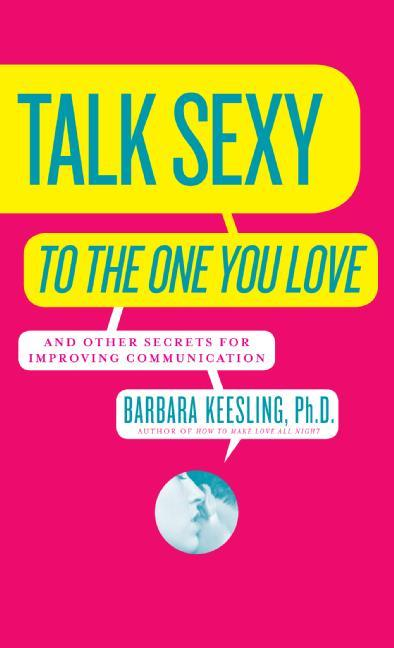 Talk Sexy to the One You Love: And Other Secrets for Improving Communication als Taschenbuch