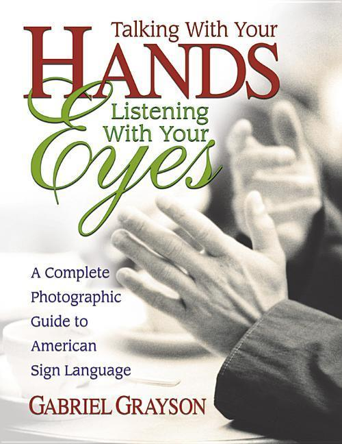 Talking with Your Hands, Listening with Your Eyes: A Complete Photographic Guide to American Sign Language als Taschenbuch
