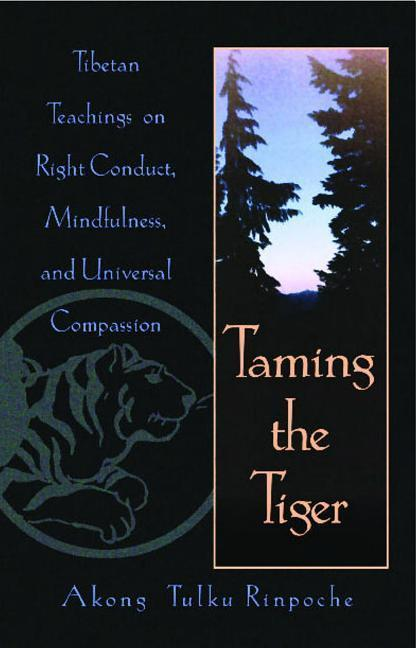 Taming the Tiger: Tibetan Teachings on Right Conduct, Mindfulness, and Universal Compassion als Taschenbuch