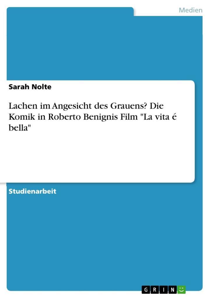 Lachen im Angesicht des Grauens? Die Komik in Roberto Benignis Film La vita é bella