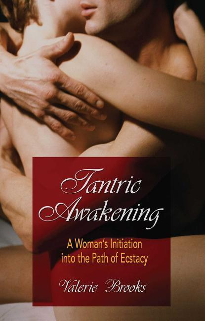 Tantric Awakening: A Woman's Initiation Into the Path of Ecstasy als Taschenbuch