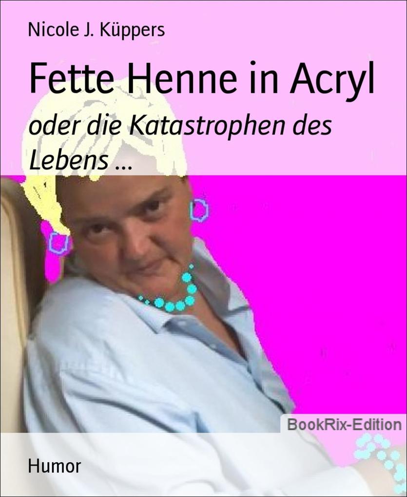 Fette Henne in Acryl als eBook von Nicole J. Küppers