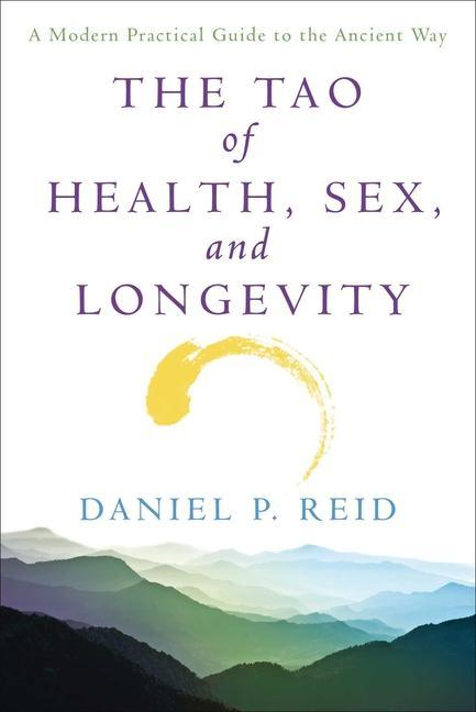 The Tao of Health, Sex and Longevity: A Modern Practical Guide to the Ancient Way als Taschenbuch