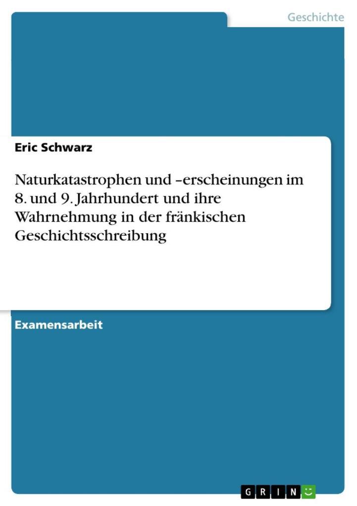 Naturkatastrophen und -erscheinungen im 8. und 9. Jahrhundert und ihre Wahrnehmung in der fränkischen Geschichtsschreibung