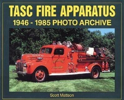 Tasc Fire Apparatus: 1946-1985 Photo Archive als Taschenbuch