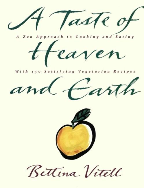 A Taste of Heaven and Earth: A Zen Approach to Cooking and Eating with 150 Satisfying Vegetarian Recipes als Taschenbuch