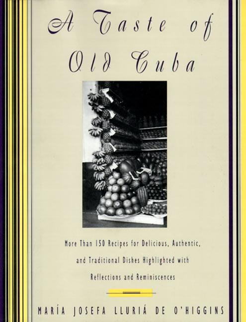 A Taste of Old Cuba: More Than 150 Recipes for Delicious, Authentic, and Traditional Dishes als Buch