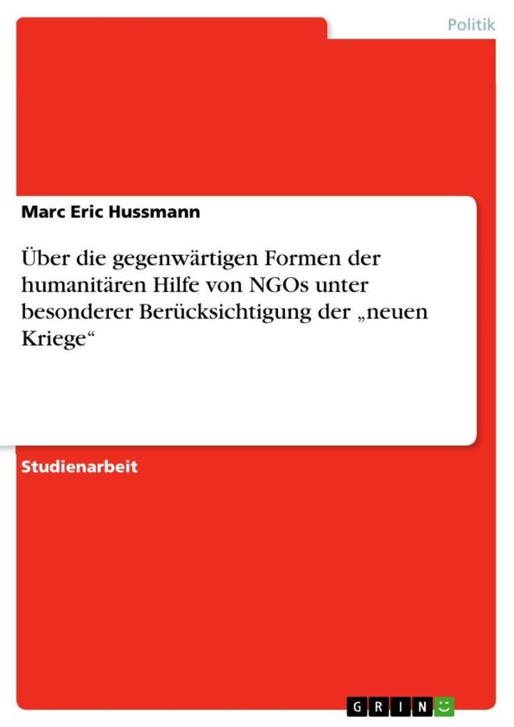 Über die gegenwärtigen Formen der humanitären Hilfe von NGOs unter besonderer Berücksichtigung der neuen Kriege
