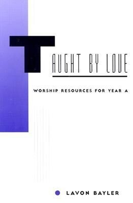 Taught by Love: Worship Resources for Year A als Taschenbuch