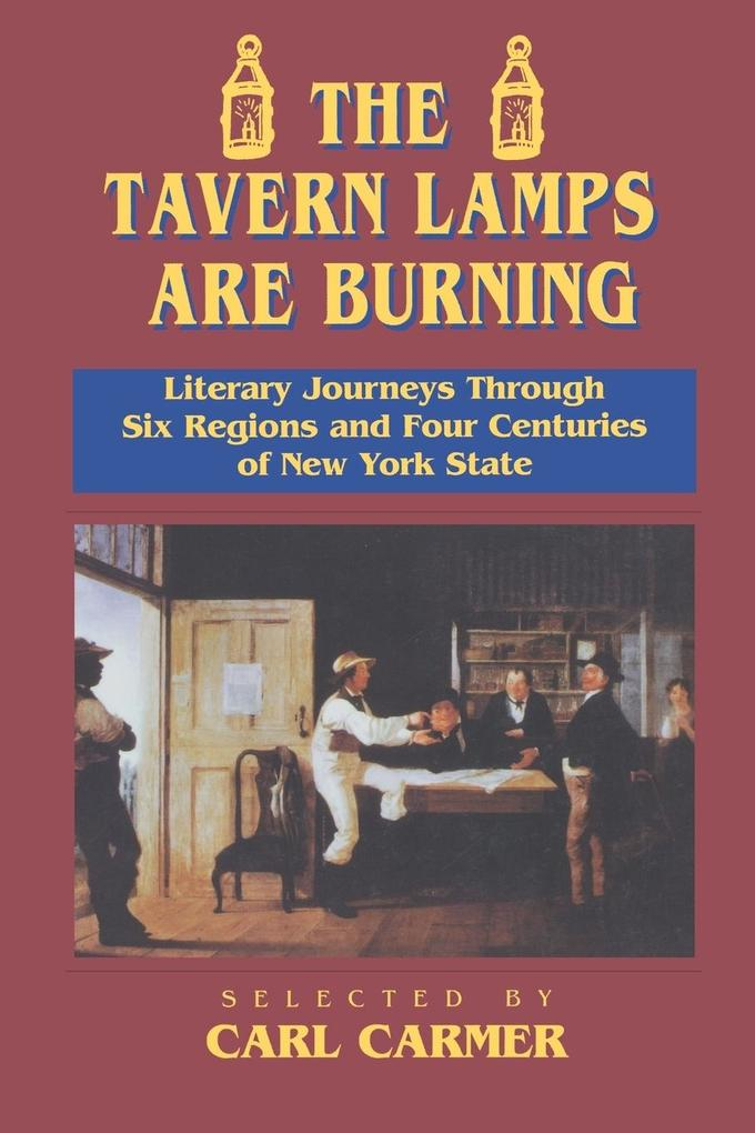 The Tavern Lamps Are Burning: Literary Journeys Through Six Regions and Four Centuries of New York State als Taschenbuch