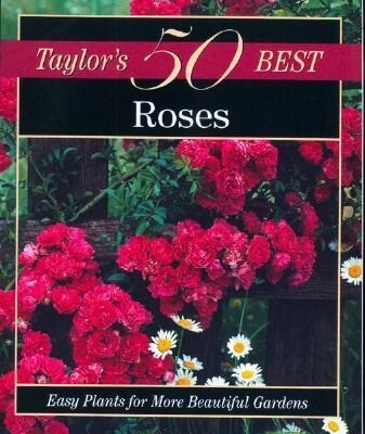 Taylor's 50 Best Roses: Easy Plants for More Beautiful Gardens als Taschenbuch
