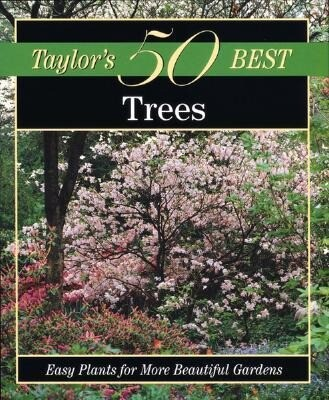Taylor's 50 Best Trees: Easy Plants for More Beautiful Gardens als Taschenbuch