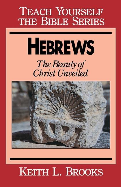 Hebrews-Teach Yourself the Bible Series: Beauty of Christ Unveiled als Taschenbuch