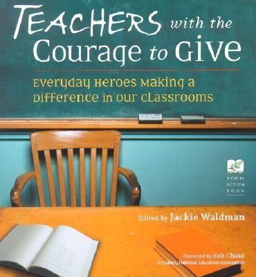 Teachers with the Courage to Give: Everyday Heroes Making a Difference in Our Classrooms als Taschenbuch