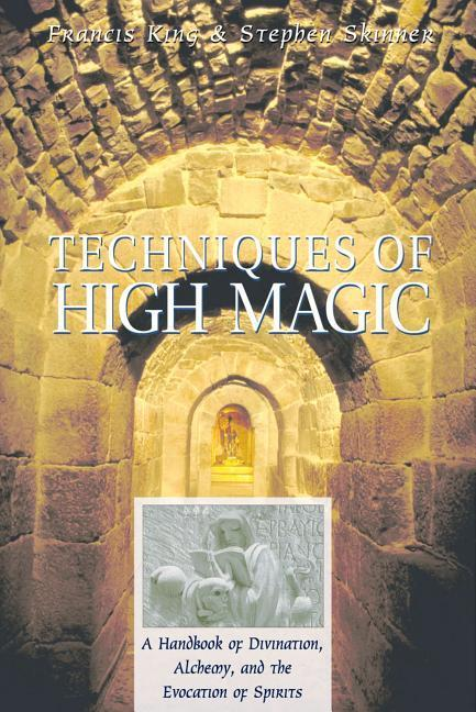 Techniques of High Magic: A Handbook of Divination, Alchemy, and the Evocation of Spirits als Taschenbuch