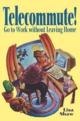Telecommute!: Go to Work Without Leaving Home als Taschenbuch