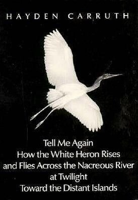 Tell Me Again How the White Heron Rises and Flies Across the Nacreous River at Twilight Toward.. als Taschenbuch