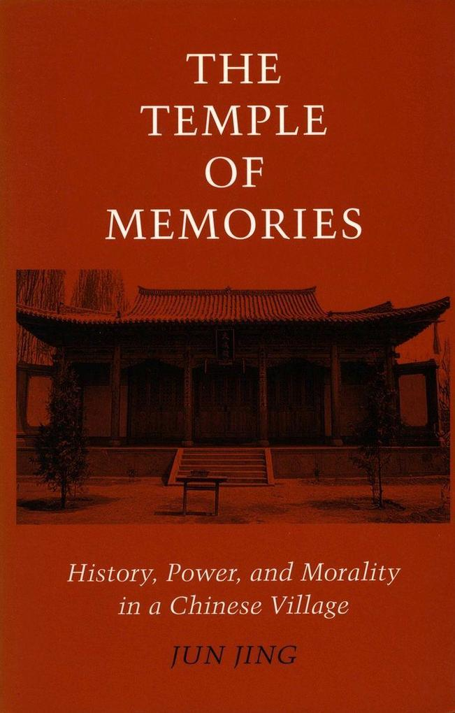The Temple of Memories: History, Power, and Morality in a Chinese Village als Taschenbuch