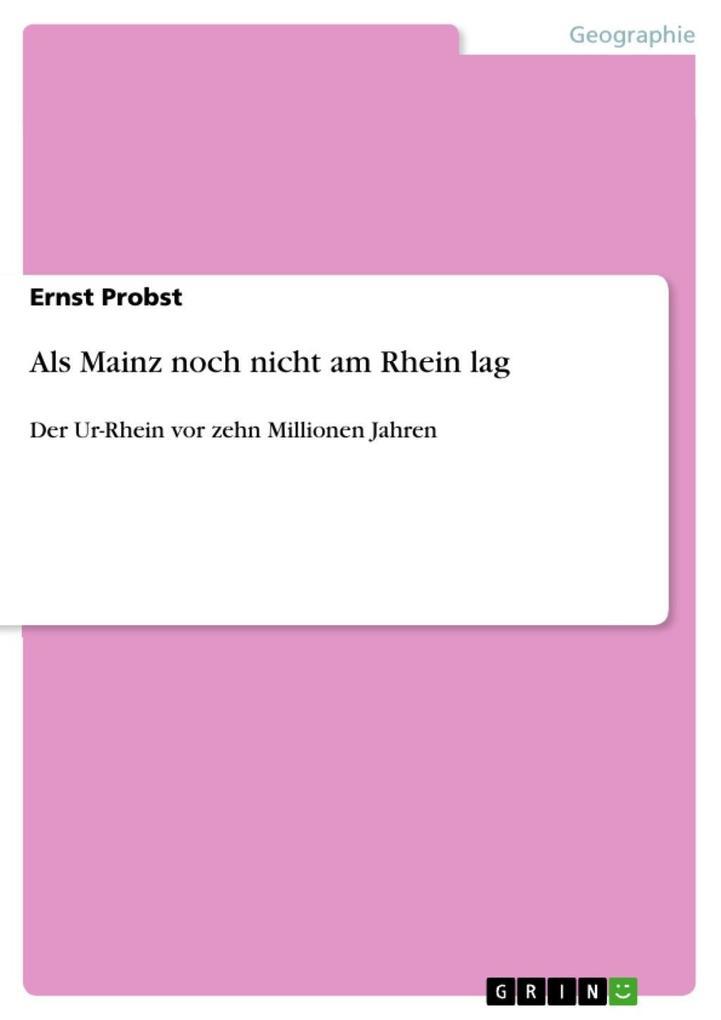 Als Mainz noch nicht am Rhein lag