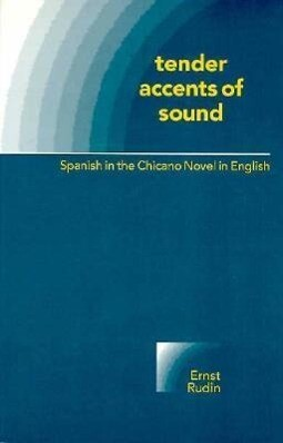 Tender Accents of Sound: Spanish in the Chicano Novel in English als Taschenbuch
