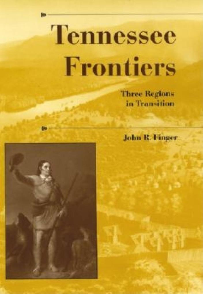 Tennessee Frontiers: Three Regions in Transition als Buch