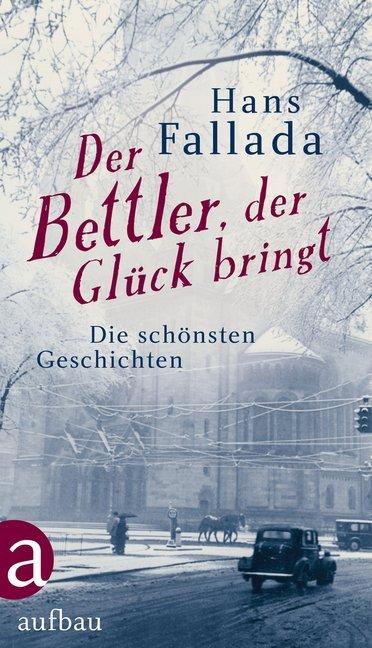 Der Bettler, der Glück bringt als Buch von Hans Fallada