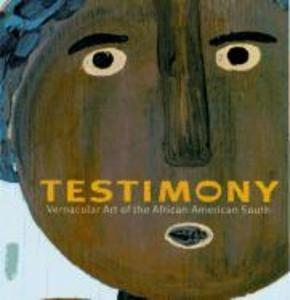Testimony: Vernacular Art of the African-American South als Buch