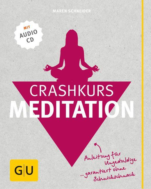 Crashkurs Meditation (mit Audio-CD) als Buch von Maren Schneider