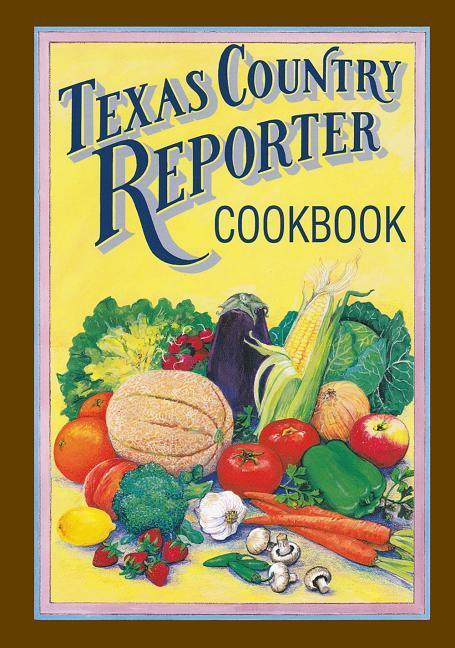 "Texas Country Reporter Cookbook: Recipes from the Viewers of ""texas Country Reporter"" als Taschenbuch"