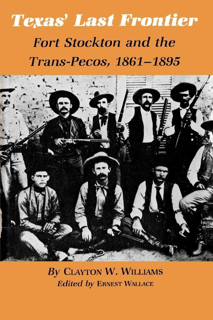 Texas' Last Frontier: Fort Stockton and the Trans-Pecos, 1861-1895 als Taschenbuch