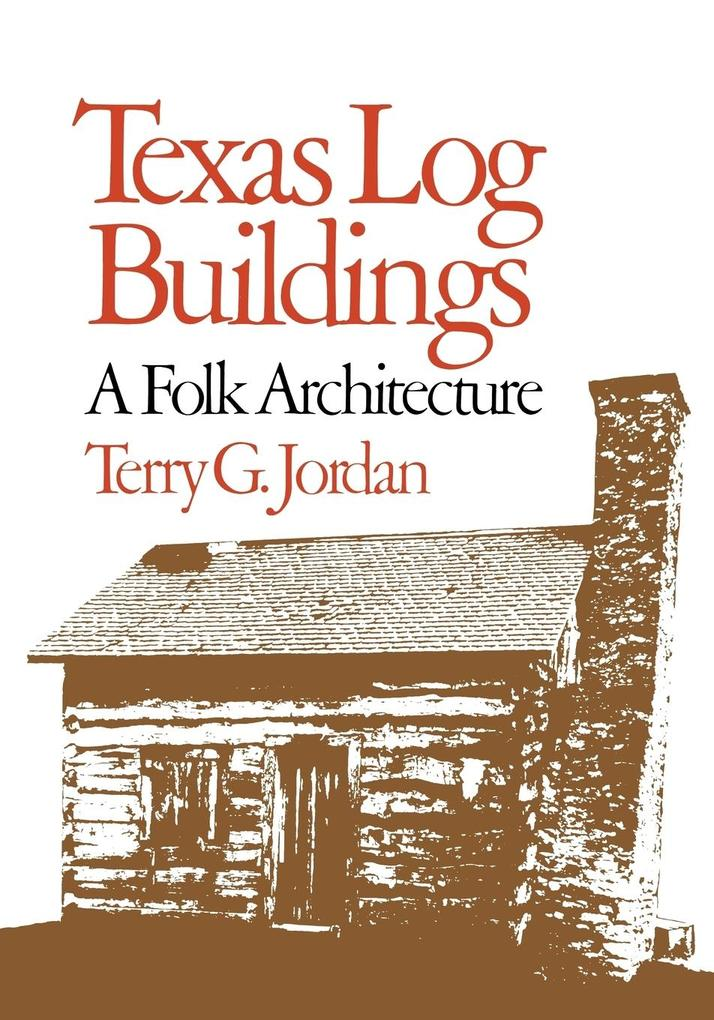 Texas Log Buildings: A Folk Architecture als Taschenbuch