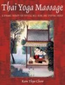Thai Yoga Massage: A Dynamic Therapy for Physical Well-Being and Spiritual Energy als Buch