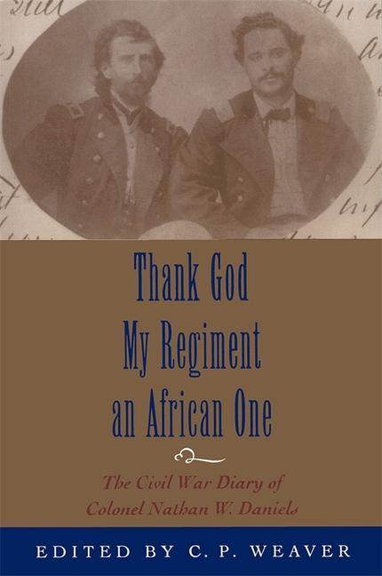 Thank God My Regiment an African One: The Civil War Diary of Colonel Nathan W. Daniels als Taschenbuch