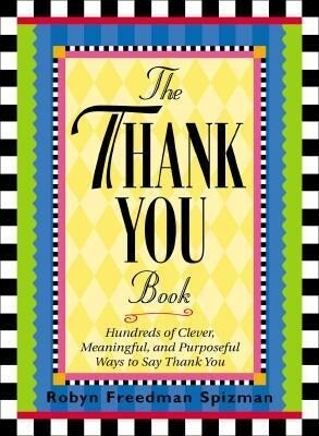 The Thank You Book: Hundreds of Clever, Meaningful, and Purposeful Ways to Say Thank You als Buch