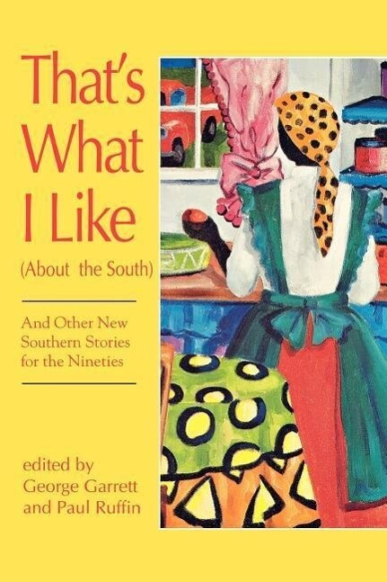That's What I Like (about the South), and Other New Southern Stories for the Nineties: And Other New Southern Stories for the Nineties als Taschenbuch