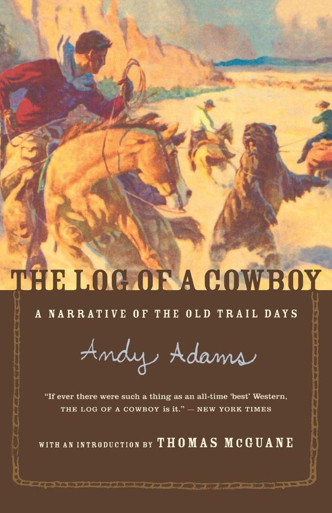 The Log of a Cowboy: A Narrative of the Old Trail Days als Buch