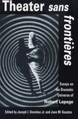 Theater Sans Frontieres: Essays on the Dramatic Universe of Robert Lepage als Taschenbuch