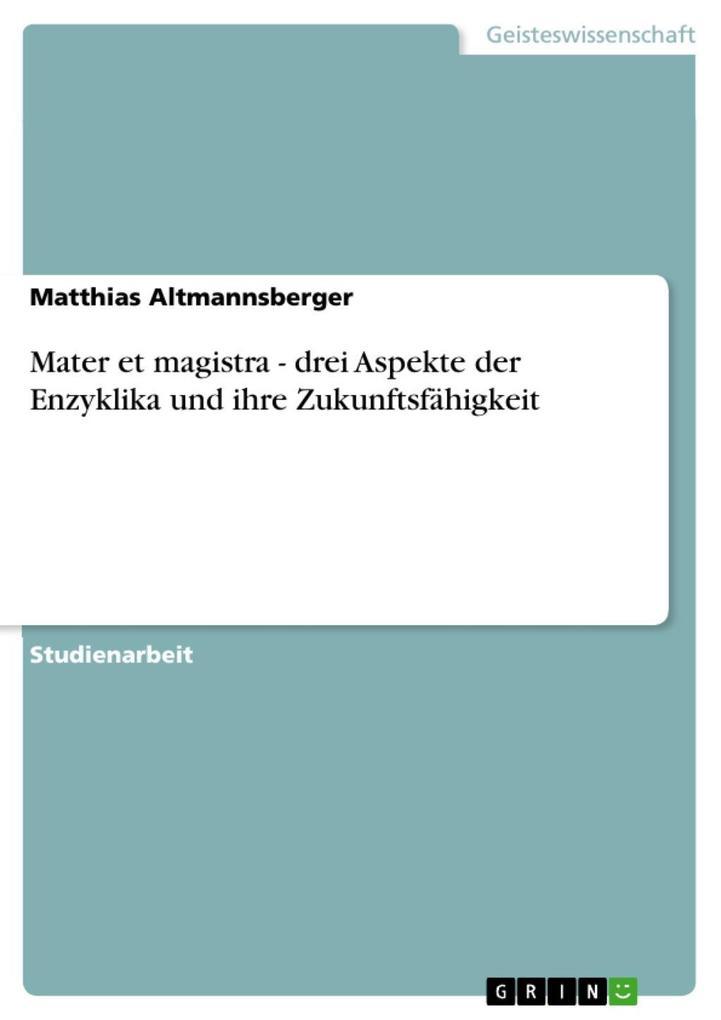 Mater et magistra - drei Aspekte der Enzyklika und ihre Zukunftsfähigkeit