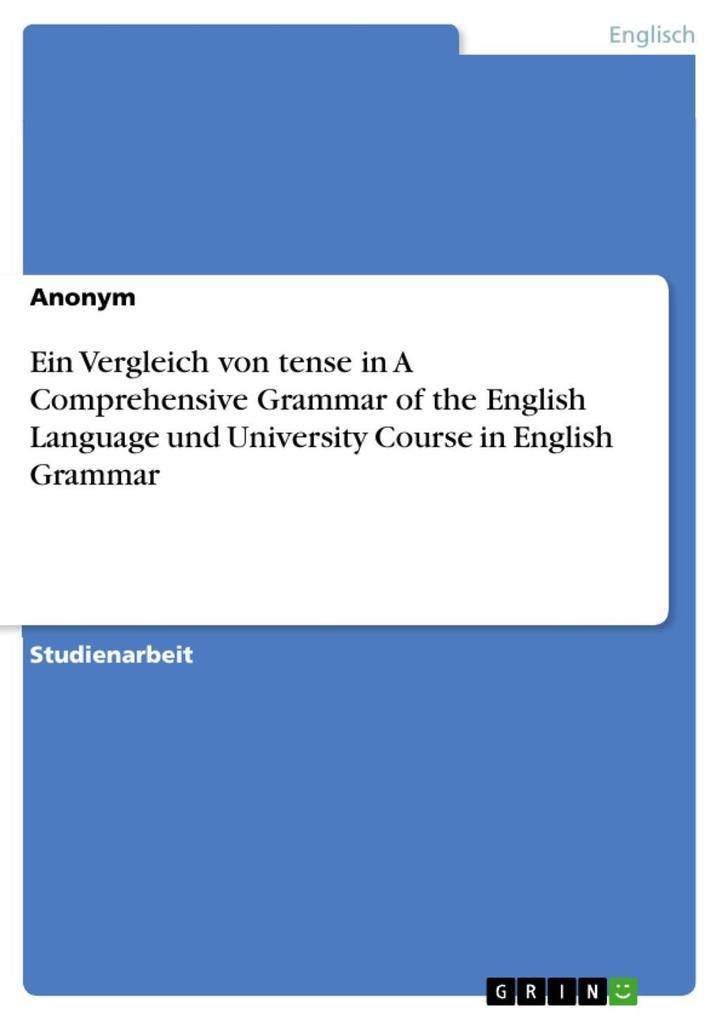 Ein Vergleich von tense in A Comprehensive Grammar of the English Language und University Course in English Grammar