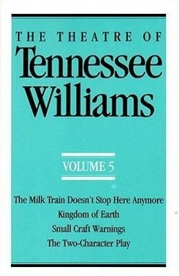 The Theatre of Tennessee Williams Volume V: The Milk Train Doesn't Stop Here Anymore, Kingdom of Earth, Small Craft Warnings, the Two-Character Play als Taschenbuch